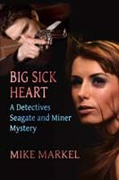 """FREE-Police Procedural-""""Big Sick Heart"""" by Mike Markel  Big Sick Heart by Mike Markel 1st in the Detectives Seagate and Miner Mystery Series Police Detective Karen Seagate is having a rough time with her family, the police department, and her drinking. A high-profile murder that has the Chief breathing down her neck is not what she needs, especially with a brand new partner just promoted from uniform rank. Still, Seagate intends to track down the killer. The victim, Arle"""