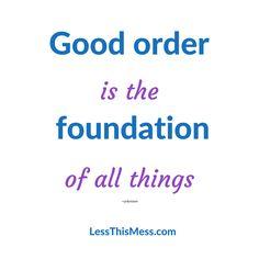Good Order, Good Foundation!  LessThisMess.com