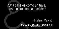 #Frases Glenn Murcutt Una casa es como un traje. Los mejores son a medida.