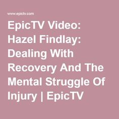 EpicTV Video: Hazel Findlay: Dealing With Recovery And The Mental Struggle Of Injury | EpicTV