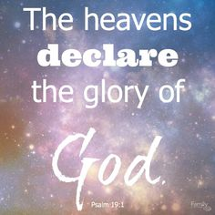 """Have you looked up lately? """"The heavens are declaring the glory of God, and their expanse shows the work of his hands."""" Psalm 19:1"""