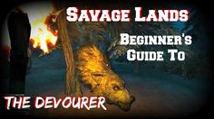 Savage Lands: Beginner's Guide To Tarvhas - Taking Out The Devourer - Guide