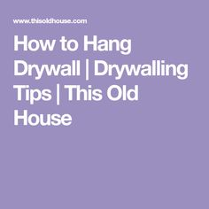 How to Hang Drywall | Drywalling Tips | This Old House