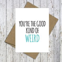 Funny Card. You're the good kind of weird - Awkward Card - Snarky, Quirky Greeting Card, Just for fun, Just because, Funny Birthday, Blank by FlairandPaper on Etsy