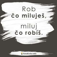 Rob čo miluješ, miluj čo robíš My Life My Rules, Motto, Quotations, Dreaming Of You, Real Life, Language, Advice, Inspirational Quotes, Motivation