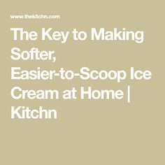 The Key to Making Softer, Easier-to-Scoop Ice Cream at Home | Kitchn