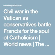 Civil war in the Vatican as conservatives battle Francis for the soul of Catholicism   World news   The Guardian