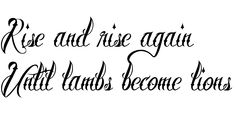 Rise and rise again until lambs become lions <3