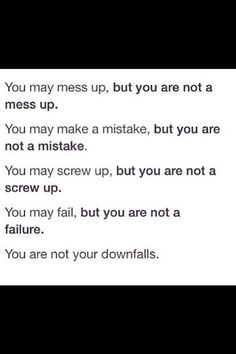 You are not your downfalls