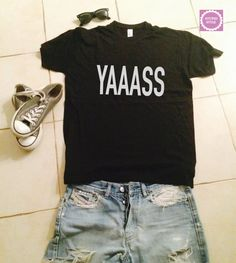 Hey, I found this really awesome Etsy listing at https://www.etsy.com/listing/206689670/yaaass-t-shirts-for-women-gifts-tshirt