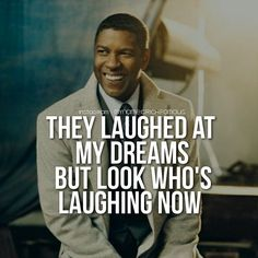 They laughed at my dreams, but look who's laughing now.
