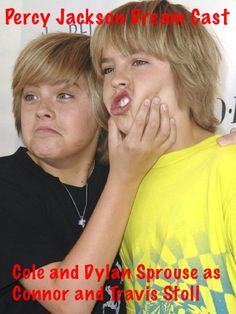 Percy Jackson dream cast. Cole and Dylan Sprouse as Connor and Travis Stoll. <----- PERFECTION!!!<<<<<<< this is perfect!!!!!