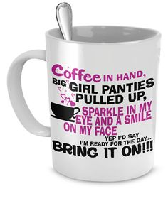 For THE SASSY AND CLASSY WOMEN IN YOUR LIFE: Coffee in Hand, Big Girl Panties Pulled Up, Sparkle in My Eye and A Smile on My Face. Yep Id Say Im Ready for The Day ... BRING IT ON!  This Girls Love Coffee Mug will make you smile from ear to ear!  PRINTED ON BOTH SIDES, this Girls Love Coffee Mug is also a wonderful present! The best gifts are both personal and functional, and that's why this Girls Love Coffee Mug is a fantastic choice. You can embellish this gift by placing more items…
