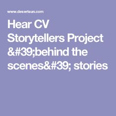 Hear CV Storytellers Project 'behind the scenes' stories