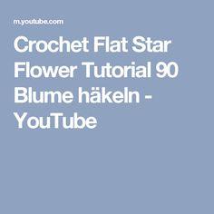 Сrochet Flat Star Flower Tutorial 90 Blume häkeln - YouTube