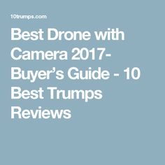 Best Drone with Camera 2017- Buyer's Guide - 10 Best Trumps Reviews