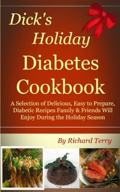 Dick's Holiday Diabetes Cookbook (Dick's Diabetes Cookbooks 4) by Richard Terry, http://www.amazon.com/dp/B00FIDF3Y2/ref=cm_sw_r_pi_dp_w6NAub0E8WH17