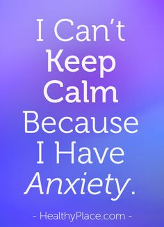 I can't keep calm because I have anxiety, reads a poster. That's untrue. Even with anxiety, you can keep calm. Here's how.
