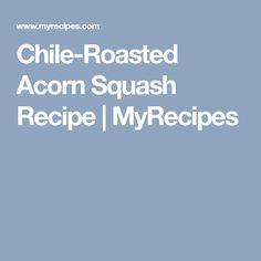 Chile-Roasted Acorn Squash Recipe | MyRecipes