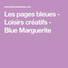 Les pages bleues - Loisirs créatifs - Blue Marguerite