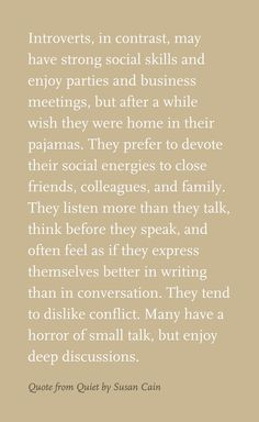 Fact.  I love being an introvert.  Quote from Quiet by Susan Cain
