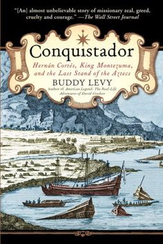 Conquistador: Hernan Cortes, King Montezuma, and the Last Stand of the Aztecs by Buddy Levy http://smile.amazon.com/dp/0553384716/ref=cm_sw_r_pi_dp_10RXvb0V2K7HS