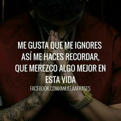 I like that you ignore me so you remind me that I deserve something better in this life Spanish Quotes Love, Spanish Quotes With Translation, English Quotes, Anuel Aa Quotes, Best Quotes, Inspirational Quotes, Pablo Escobar Quotes, Bunny Quotes, Suits Quotes