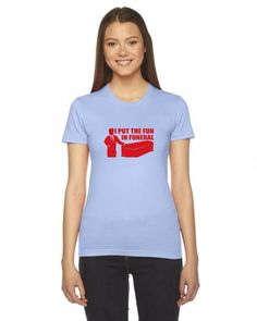 i put the fun in funeral Ladies Fitted T-Shirt