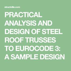 PRACTICAL ANALYSIS AND DESIGN OF STEEL ROOF TRUSSES TO EUROCODE 3: A SAMPLE DESIGN Roof Truss Design, Civil Engineering Construction, Steel Grades, Solving Equations, Roof Trusses, Roofing Systems, Church Building, Steel