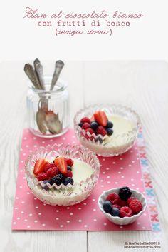 La tana del coniglio: Flan al cioccolato bianco con frutti di bosco (sen...