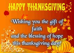 Happy Thanksgiving Wishes, Messages, Greetings, Quotes 2019 Happy Thanksgiving Quotes Thanksgiving wishes from across the miles from our house to yours.