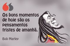 Os bons momentos de hoje são os pensamentos tristes de amanhã. Bob Marley Bob Marley, Anime, Thoughts, Sad, Pictures, Cartoon Movies, Anime Music, Animation, Anime Shows