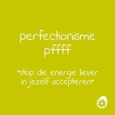 Perfectionisme. Doodvermoeiend is het. Maar gelukkig kun je het afleren.