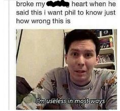 Phil is anything but useless he has saved so many life's that means he is not useless by any means