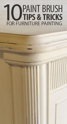 10 Paint Brush Tips & Tricks For Furniture Painting  (Best: sand w fine grit between coats)