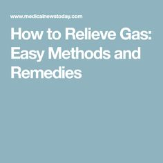 How to Relieve Gas: Easy Methods and Remedies