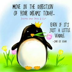 Waddle in the right direction today! vcollection.ca: This is such a great quote for the penguin mouse pad!