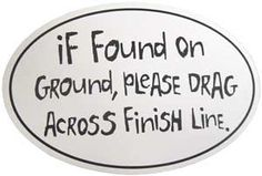 that goes for me too.... drag me across the finish line!!! LoL!!!