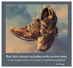 """""""But, który pasuje na jedną osobę uwiera inną. Nie ma recepty na życie, która pasuje we wszystkich przypadkach."""" - Carl Jung"""