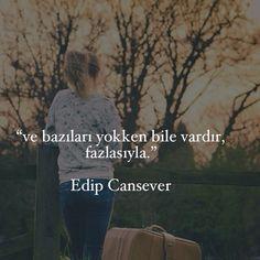 Ve bazıları yokken bile vardır, fazlasıyla. - Edip Cansever #sözler…