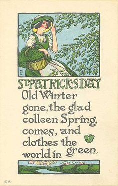 "St. Patrick's Day ~ ""Old Winter gone, the glad colleen Spring, comes, and clothes the world in green."" ♣"