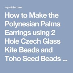 How to Make the Polynesian Palms Earrings using 2 Hole Czech Glass Kite Beads and Toho Seed Beads - YouTube