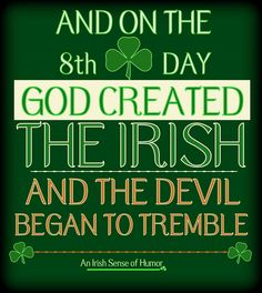 And on the 8th day, God created the Irish... and the devil began to tremble | via An Irish Sense of Humor