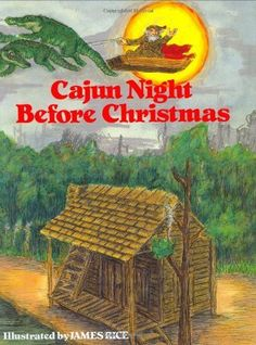 """Louisiana Children are read the Cajun Night Before Christmas (The Night Before Christmas Series) by """"Trosclair"""" - Santa is Papa Noel, alligators replace reindeer & more! - my dad used to read me this in a weird accent and I loved it! Cajun Night Before Christmas, Christmas Night, Christmas Ideas, Christmas Decor, Merry Christmas, Xmas, Christmas 2014, Christmas Stocking, Holiday Decor"""