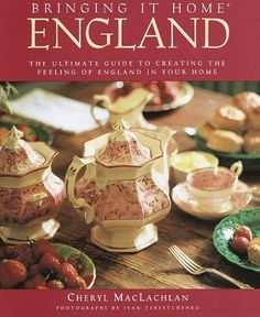 Bringing It Home England The Ultimate Guide to Creating the Feeling of England in Your Home Bringing It Home, Cheryl Maclachlan. (Hardcover 0517707829)