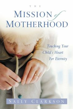 48-Hour Giveaway: The Mission of Motherhood and The Ministry of Motherhood by Sally Clarkson (10 Winners)