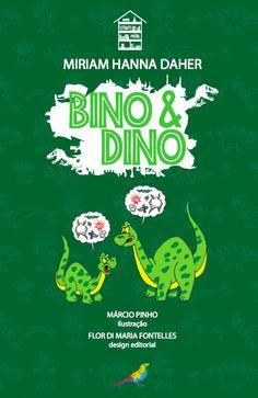 BINO & DINO @ Texto: Miriam Hanna Daher / Ilustrações: Márcio Pinho / Design Editorial e Projeto Gráfico: Flor di Maria Fontelles / 1ª edição - 2016