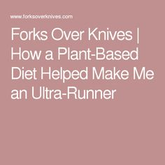 Forks Over Knives | How a Plant-Based Diet Helped Make Me an Ultra-