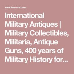International Military Antiques | Military Collectibles, Militaria, Antique Guns, 400 years of Military History for Sale ima-usa.com