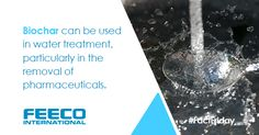 #Biochar can be used in water treatment, particularly in the removal of pharmaceuticals.
